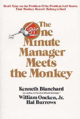 The One Minute Manager Meets the Monkey By Blanchard, Kenneth H./ Oncken, William/ Burrows, Hal