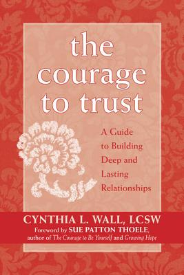The Courage To Trust By Wall, Cynthia L./ Thoele, Sue Patton (FRW)